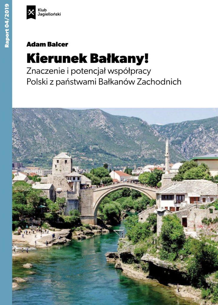 Kierunek Bałkany! Znaczenie i potencjał współpracy Polski z państwami Bałkanów Zachodnich