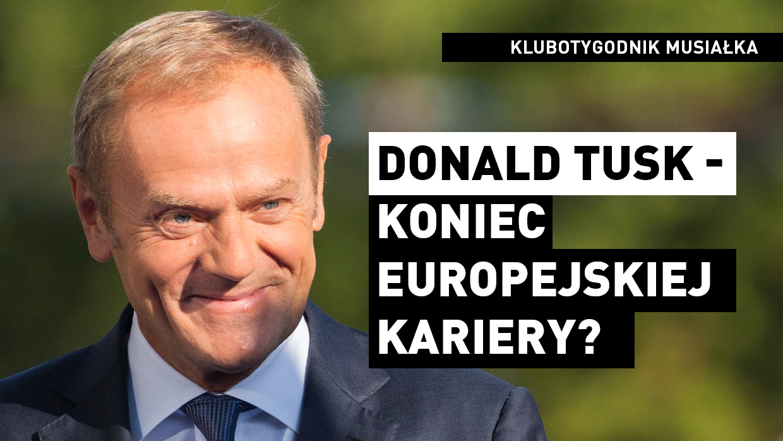 Musiałek: Donald Tusk - koniec europejskiej kariery? [VIDEO]